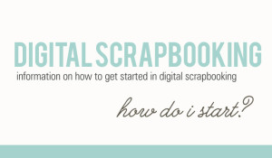 Article on How to Start Digital Scrapbooking