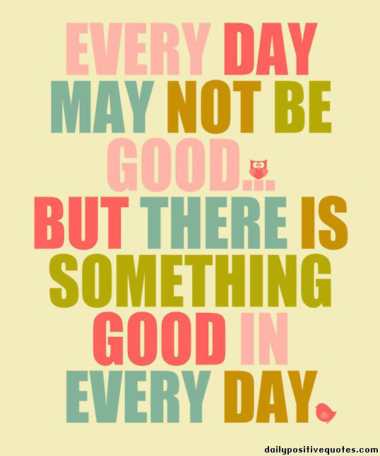 inspirational words looking for the good in every day sahlin
