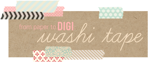 From Paper to Digital Scrapbooking - Washi Tape... Sahlin Studio FEATURE