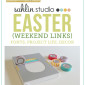 Weekend Links: Easter Edition by Sahlin Studio - Fonts, Project Life, Home Printables