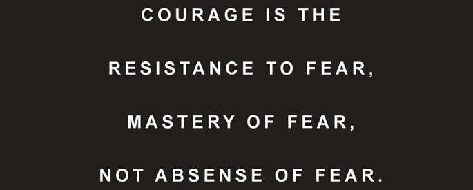 Inspirational Words / Quote: Courage is the resistance to fear, mastery of fear, not absence of fear. Mark Twain