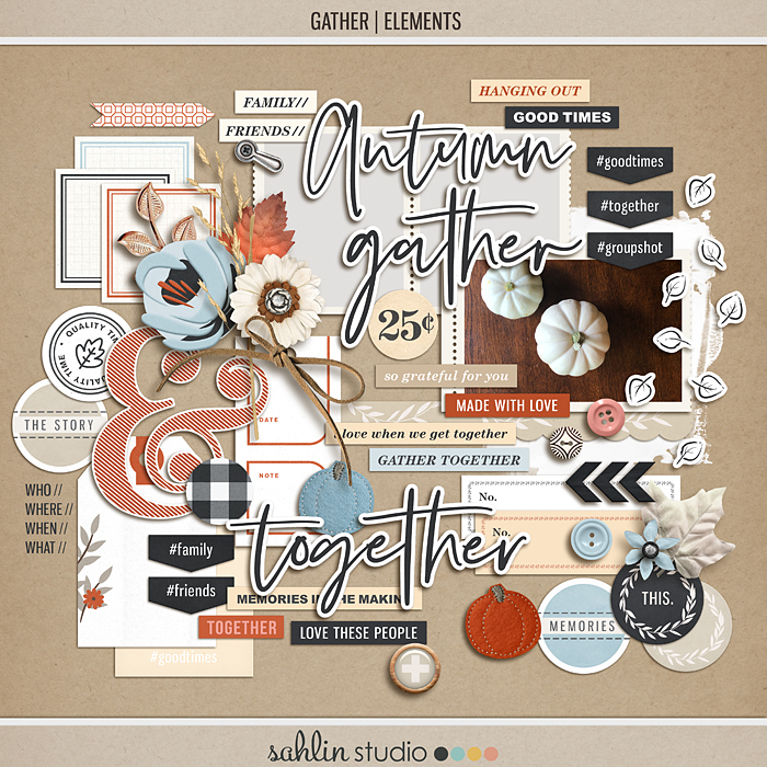 Gather (Elements) by Sahlin Studio - Good to scrapbook any fall, autumn, thanksgiving, or group gatherings.