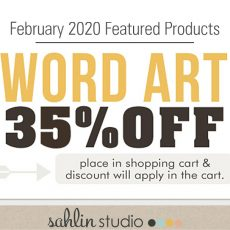 February 2020 - Featured Products: Word Art by Sahlin Studio
