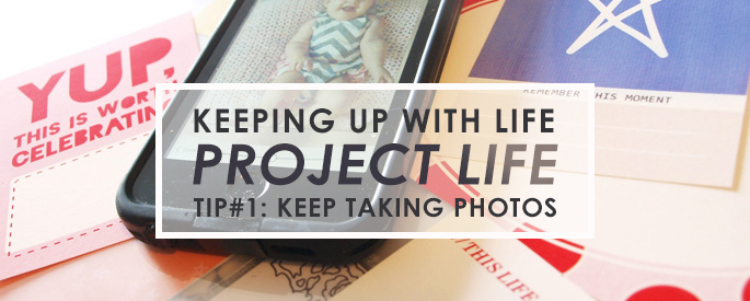 Keeping Up With Life / Project Life - TIP#1 Take Photos!!
